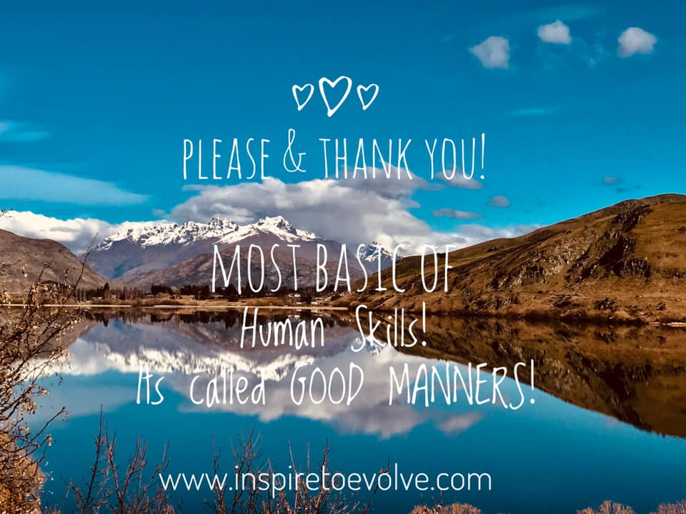 Ps & Qs - Most basic of Human Skills! It's called Good Manners!